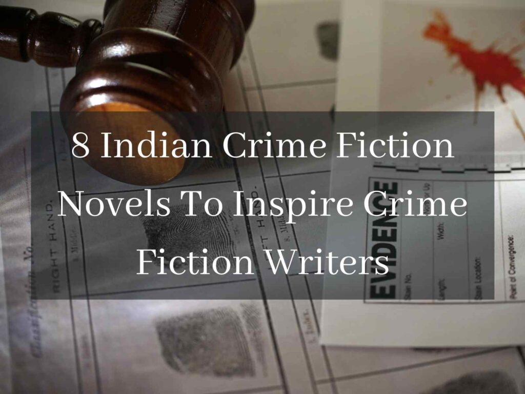 8 Indian Crime Fiction Novels To Inspire Crime Writers