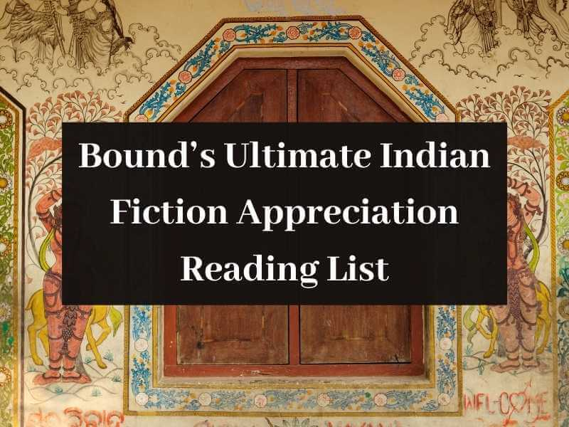 Bound's Ultimate Indian Fiction Appreciation Reading List